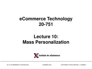 eCommerce Technology 20-751 Lecture 10: Mass Personalization
