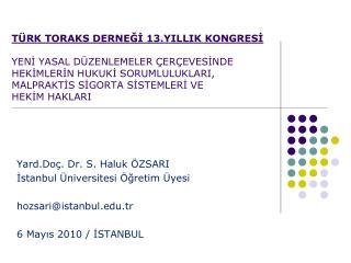 Yard.Doç. Dr. S. Haluk ÖZSARI İstanbul Üniversitesi Öğretim Üyesi hozsari@istanbul.tr