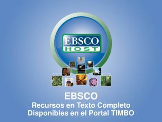 EBSCO Recursos en Texto Completo Disponibles en el Portal TIMBO