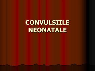 CONVULS IILE NEONATALE
