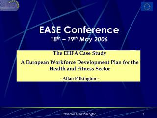 EASE Conference 18 th  – 19 th  May 2006