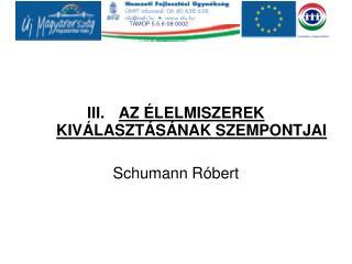 AZ ÉLELMISZEREK KIVÁLASZTÁSÁNAK SZEMPONTJAI Schumann Róbert
