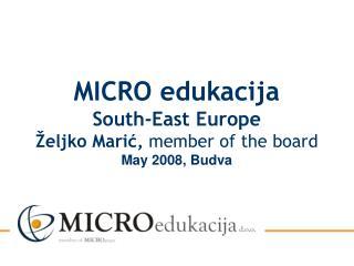 MICRO edukacija South-East Europe Željko Marić,  member of the bo a rd May 2008, Budva