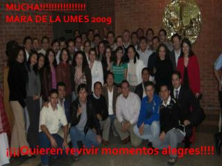 MUCHA!!!!!!!!!!!!!!!! MARA DE LA UMES 2009 ¡¡¡¡Quieren revivir momentos alegres!!!!