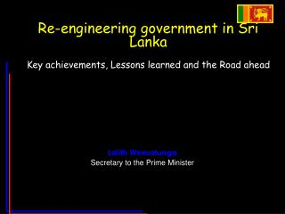 Re-engineering government in Sri Lanka Key achievements, Lessons learned and the Road ahead