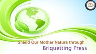 Through Briquetting Press Shield Our Mother Nature