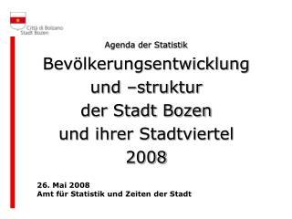 Agenda der Statistik Bevölkerungsentwicklung und –struktur der Stadt Bozen und ihrer Stadtviertel