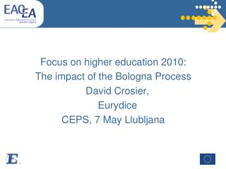 Focus on higher education 2010:  The impact of the Bologna Process David Crosier,  Eurydice