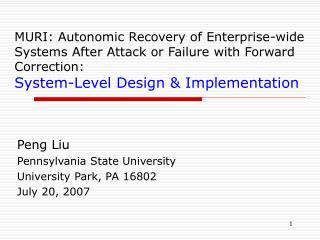Peng Liu Pennsylvania State University University Park, PA 16802 July 20, 2007