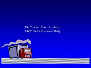 Ein Trucker f hrt mit seinem LKW die Landstra e entlang