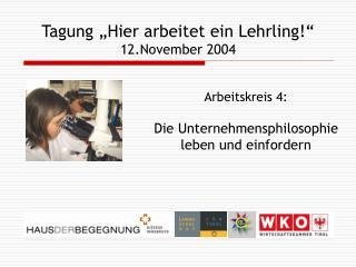 Tagung �Hier arbeitet ein Lehrling!� 12.November 2004