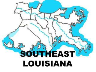 SOUTHEAST LOUISIANA