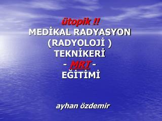 ütopik !! MEDİKAL RADYASYON  (RADYOLOJİ ) TEKNİKERİ -  MRT  -  EĞİTİMİ