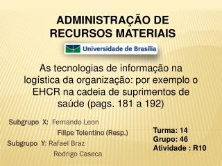 Subgrupo  X:  Fernando Leon Filipe Tolentino (Resp.) Subgrupo  Y :  Rafael Braz  Rodrigo Caseca