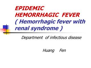 EPIDEMIC  HEMORRHAGIC  FEVER ( Hemorrhagic fever with renal syndrome )