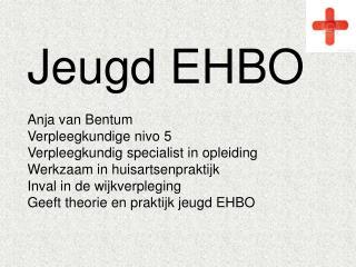 Jeugd EHBO Anja van Bentum Verpleegkundige  nivo  5 Verpleegkundig specialist in opleiding