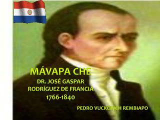 MÁVAPA CHE Dr.  josé GASPAR RODRÍGUEZ DE FRANCIA 1766-1840