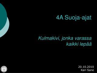 4A Suoja-ajat Kulmakivi, jonka varassa  kaikki lepää