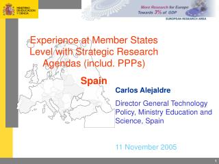 Carlos Alejaldre Director General Technology Policy, Ministry Education and Science, Spain
