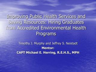 Timothy J. Murphy and Jeffrey S. Neistadt Mentor: CAPT Michael E. Herring, R.E.H.S., MPH