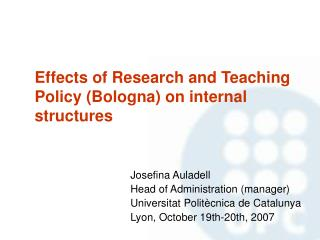 Effects of Research and Teaching Policy (Bologna) on internal structures