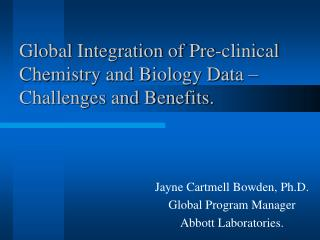 Global Integration of Pre-clinical Chemistry and Biology Data   Challenges and Benefits.