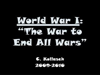 World War I :  �The War to End All Wars�