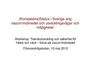 (Kompetens)Status i Sverige  ang  vaccin/motmedel och utvecklingsvägar och möjligheter