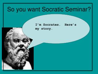 So you want Socratic Seminar?