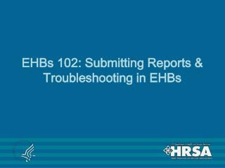 EHBs 102: Submitting Reports & Troubleshooting in EHBs