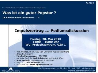 Um Voranmeldung bis Mi, den 26. Mai 2010, wird gebeten:  monika.potkanski@wu.ac.at