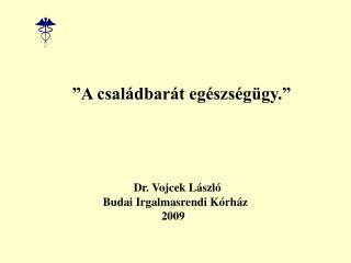"""""""A családbarát egészségügy."""" Dr. Vojcek László"""