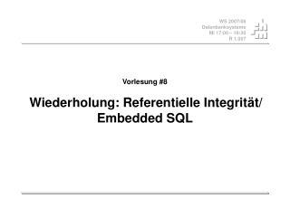 Vorlesung #8 Wiederholung: Referentielle Integrität/ Embedded SQL