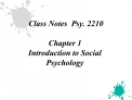 Class Notes  Psy. 2210   Chapter 1  Introduction to Social Psychology