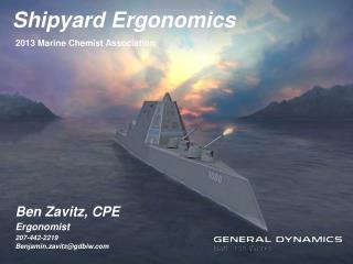 Ben Zavitz, CPE Ergonomist 207-442-2219 Benjamin.zavitz@gdbiw