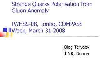Strange Quarks Polarisation from Gluon Anomaly IWHSS-08, Torino, COMPASS Week, March 31 2008