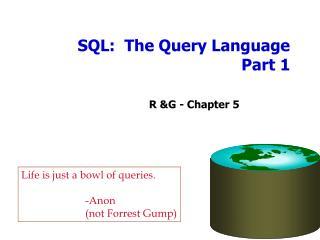 SQL:  The Query Language   Part 1