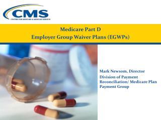 Medicare Part D  Employer Group Waiver Plans (EGWPs)