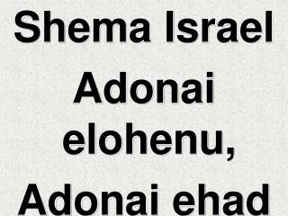 Shema Israel  Adonai elohenu, Adonai ehad