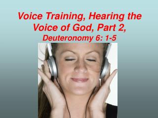 Voice Training, Hearing the Voice of God, Part 2, Deuteronomy 6: 1-5