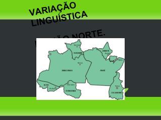 VARIAÇÃO LINGUÍSTICA REGIÃO NORTE.