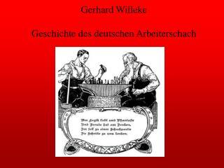 Gerhard Willeke Geschichte des deutschen Arbeiterschach