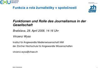 Funktionen und Rolle des Journalismus in der Gesellschaft Bratislava, 28. April 2008, 14-16 Uhr