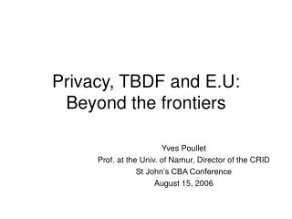 Privacy, TBDF and E.U: Beyond the frontiers