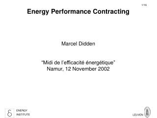 Energy Performance Contracting Marcel Didden  �Midi de  l�efficacit�  �nerg�tique�