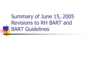 Summary of June 15, 2005 Revisions to RH BART and BART Guidelines