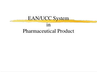 EAN/UCC System  in  Pharmaceutical Product