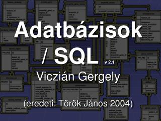 Adatbázisok /  SQL v 2.1 Viczián Gergely (eredeti: Török János 2004)