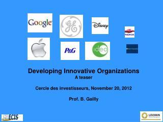 Developing Innovative Organizations A teaser Cercle des investisseurs, November 20, 2012