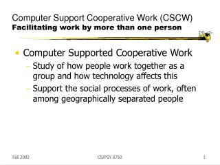 Computer Support Cooperative Work (CSCW) Facilitating work by more than one person